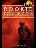 Rookie the Book: The Original Rookie's Guide to a Successful Fire Service Career
