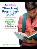 No More how Long Does It Have to Be?: Fostering Independent Writers in Grades 3-8