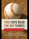 Two Guys Read the Box Scores: Conversations on Baseball and Other Metaphysical Wonders