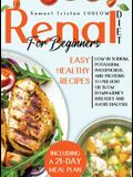 Renal diet for beginners: Easy healthy recipes low in sodium, potassium, phosphorus and proteins to prevent or slow down kidney diseases and avo