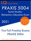 PRAXIS 5004 Social Studies Elementary Education Exam: Two Full Practice Exam - Free Online Tutoring - Updated Exam Questions