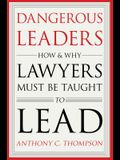 Dangerous Leaders: How and Why Lawyers Must Be Taught to Lead