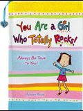 You Are a Girl Who Totally Rocks: Always Be True to You!