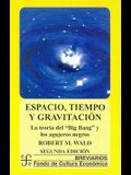 Espacio, Tiempo y Gravitacin: La Teor-A del Big Bang (La Gran Explosin) y Los Agujeros Negros