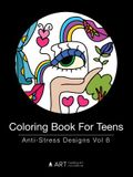 Coloring Book For Teens: Anti-Stress Designs Vol 8
