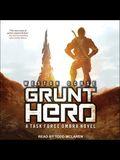 Grunt Hero Lib/E: A Task Force Ombra Novel