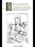 Incorporating Cultural Theory: Maternity at the Millennium