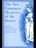 The New Luminous Mysteries of the Rosary: Scriptural Meditations for Pope John Paul II's Mysteries of Light