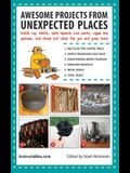 Awesome Projects from Unexpected Places: Bottle Cap Tables, Tree Branch Coat Racks, Cigar Box Guitars, and Other Cool Ideas for You and Your Home