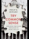 Try Common Sense: Replacing the Failed Ideologies of Left and Right