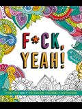 F*ck, Yeah!: Positive Sh*t to Color Yourself Enthused