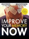 Improve Your Memory Now: Maximize Your Brain Power