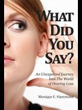 What Did You Say?: An Unexpected Journey Into the World of Hearing Loss