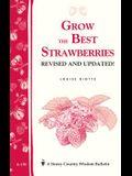 Grow the Best Strawberries: Storey's Country Wisdom Bulletin A-190