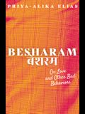 Besharam: On Love and Other Bad Behaviors