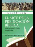 El Arte de la Predicación Bíblica: Vivir, escuchar y narrar las escrituras