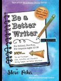 Be a Better Writer: For School, For Fun, For Anyone Ages 10-15