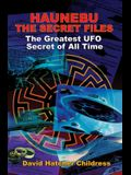 Haunebu: The Secret Files: The Greatest UFO Secret of All Time
