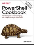 Powershell Cookbook: Your Complete Guide to Scripting the Ubiquitous Object-Based Shell