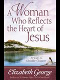 A Woman Who Reflects the Heart of Jesus: 30 Ways to Christlike Character