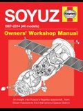 Soyuz Owners' Workshop Manual: 1967 Onwards (All Models) - An Insight Into Russia's Flagship Spacecraft, from Moon Missions to the International Spac