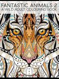 Fantastic Animals 2: A Wild Adult Colouring Book