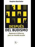 Después del Budismo: Repensar El Dharma Para Un Mundo Secular