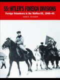 Ss: Hitler's Foreign Divisions: Foreign Volunteers in the Waffen-SS 1940-45