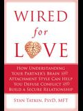 Wired for Love: How Understanding Your Partner's Brain and Attachment Style Can Help You Defuse Conflict and Build a Secure Relationsh