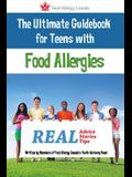 The Ultimate Guidebook for Teens with Food Allergies: Real Advice, Stories and Tips