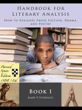 Handbook for Literary Analysis Book I: How to Evaluate Prose Fiction, Drama, and Poetry
