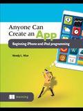 Anyone Can Create an App: Beginning iPhone and iPad Programming