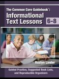 The Common Core Guidebook, 6-8: Informational Text Lessons, Guided Practice, Suggested Book Lists, and Reproducible Organizers