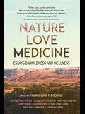 Nature, Love, Medicine: Essays on Wildness and Wellness