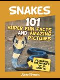 Snakes: 101 Super Fun Facts And Amazing Pictures (Featuring The World's Top 10 S