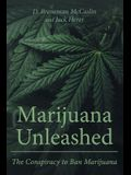 Marijuana Unleashed: The Conspiracy to Ban Marijuana