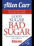 Good Sugar Bad Sugar: Eat Yourself Free from Sugar and Carb Addiction