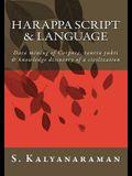 Harappa Script & Language: Data Mining of Corpora, Tantra Yukti & Knowledge Discovery of a Civilization