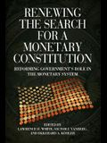 Renewing the Search for a Monetary Constitution: Reforming Government S Role in the Monetary System