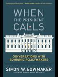 When the President Calls: Conversations with Economic Policymakers