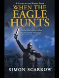 When the Eagle Hunts: A Novel of the Roman Army