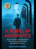 A Rebel in Auschwitz: The True Story of the Resistance Hero Who Fought the Nazis from Inside the Camp (Scholastic Focus)