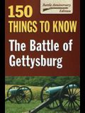 Battle of Gettysburg: 150 Things to Know