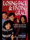 Losing Face & Finding Grace: 12 Bible Studies for Asian-Americans