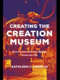Creating the Creation Museum: How Fundamentalist Beliefs Come to Life