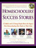 Homeschoolers' Success Stories: 15 Adults and 12 Young People Share the Impact That Homeschooling Has Made on Their Lives