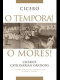 O Tempora! O Mores!: Cicero's Catilinarian Orations a Student Edition with Historical Essays