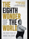 The Eighth Wonder of the World: The True Story of André the Giant