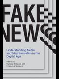 Fake News: Understanding Media and Misinformation in the Digital Age
