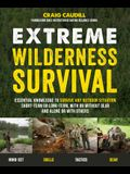 Extreme Wilderness Survival: Essential Knowledge to Survive Any Outdoor Situation Short-Term or Long-Term, with or Without Gear and Alone or with O